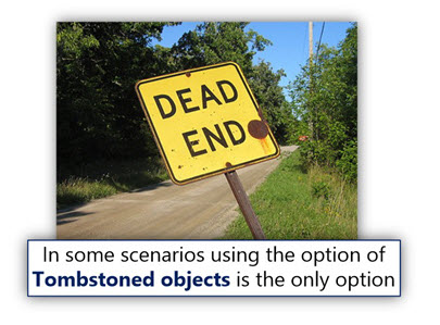 In some scenarios using the option of Tombstoned objects is the only option
