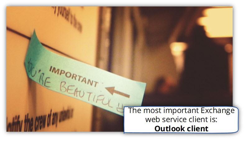 The most important Exchange web service client is Outlook client