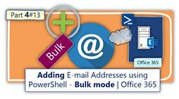 Adding Email addresses using PowerShell - Bulk mode - Office 365 - Part 4-13