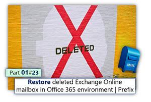 Restore deleted Exchange Online mailbox in Office 365 environment | Prefix | Part 01#23