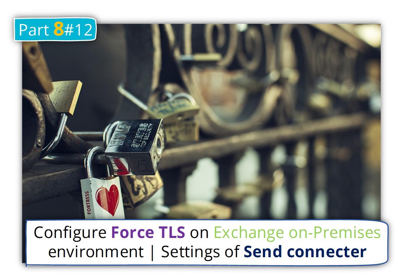 Configure Force TLS on Exchange on-Premises environment